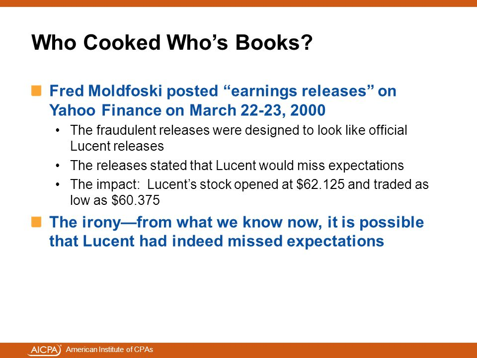 "American Institute of CPAs Who Cooked Who's Books? Fred Moldfoski posted ""earnings releases"" on Yahoo Finance on March 22-23, 2000 The fraudulent rele"