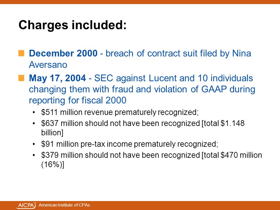 American Institute of CPAs Charges included: December 2000 - breach of contract suit filed by Nina Aversano May 17, 2004 - SEC against Lucent and 10 i