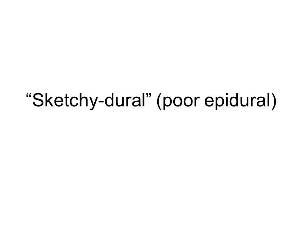 """""""Sketchy-dural"""" (poor epidural)"""