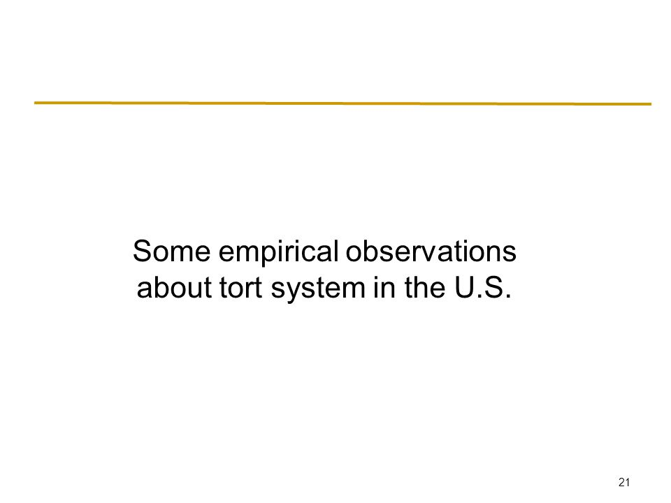 21 Some empirical observations about tort system in the U.S.