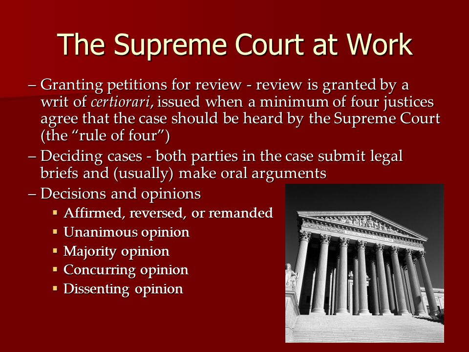 The Supreme Court at Work –Granting petitions for review - review is granted by a writ of certiorari, issued when a minimum of four justices agree tha