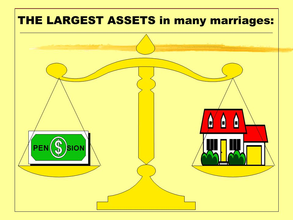 THE LARGEST ASSETS in many marriages: PEN SION