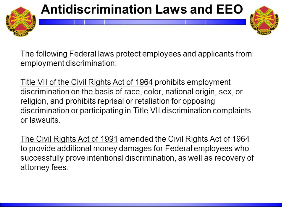 The following Federal laws protect employees and applicants from employment discrimination: Title VII of the Civil Rights Act of 1964 prohibits employment discrimination on the basis of race, color, national origin, sex, or religion, and prohibits reprisal or retaliation for opposing discrimination or participating in Title VII discrimination complaints or lawsuits.