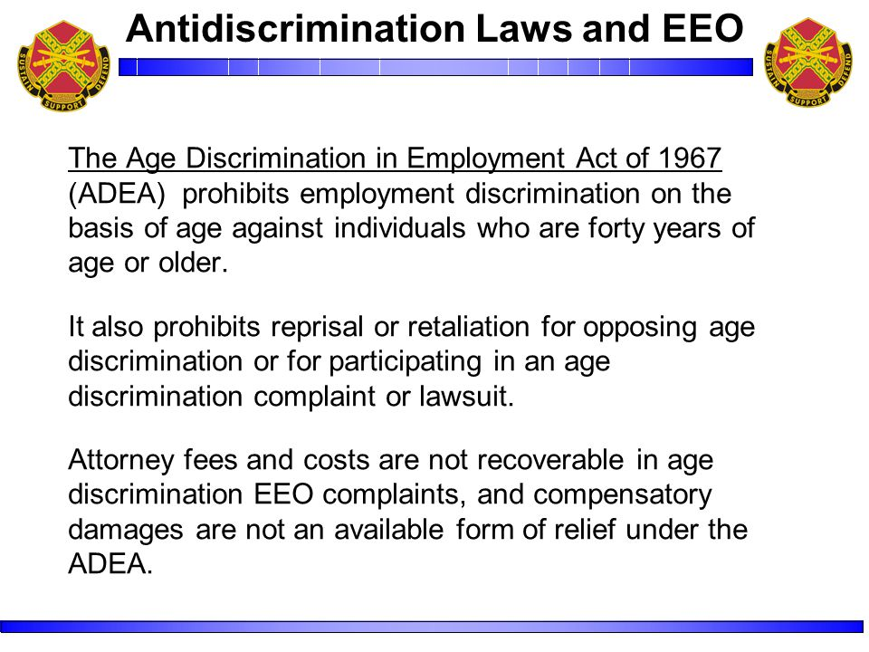 The Age Discrimination in Employment Act of 1967 (ADEA) prohibits employment discrimination on the basis of age against individuals who are forty years of age or older.