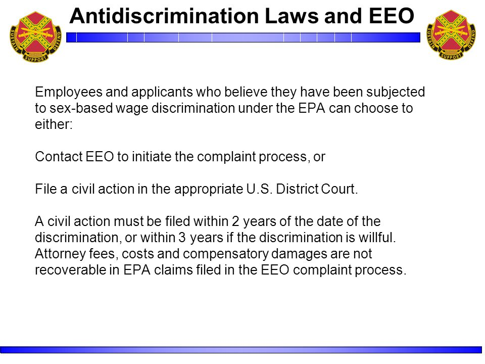 Employees and applicants who believe they have been subjected to sex-based wage discrimination under the EPA can choose to either: Contact EEO to initiate the complaint process, or File a civil action in the appropriate U.S.