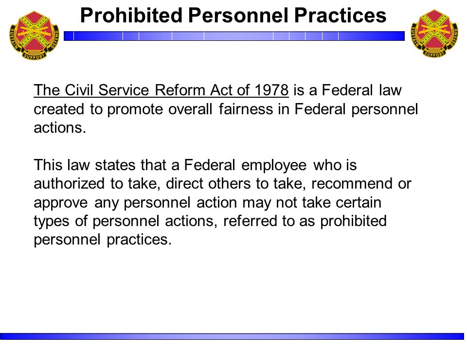 The Civil Service Reform Act of 1978 is a Federal law created to promote overall fairness in Federal personnel actions.