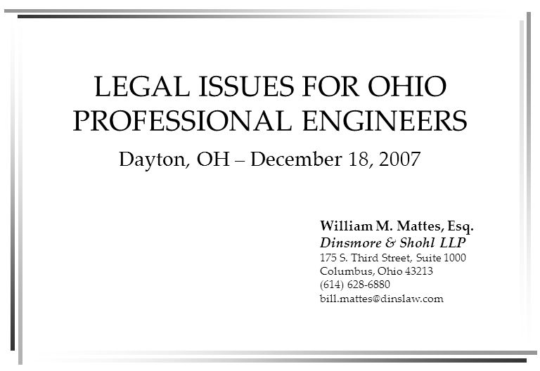 PART ONE Ohio Engineering Law Dayton, OH – December 18, 2007 William M.
