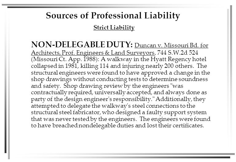 Sources of Professional Liability Strict Liability NON-DELEGABLE DUTY: Duncan v.