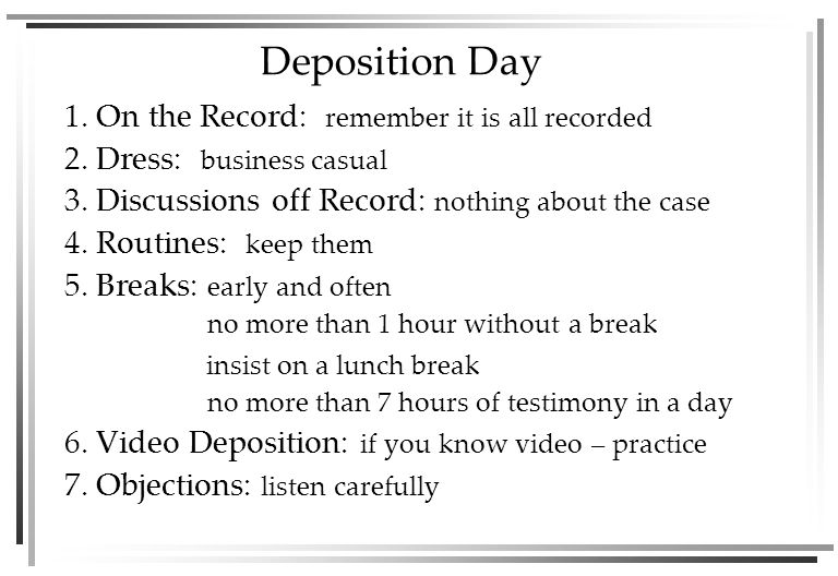 Deposition Day 1. On the Record: remember it is all recorded 2.