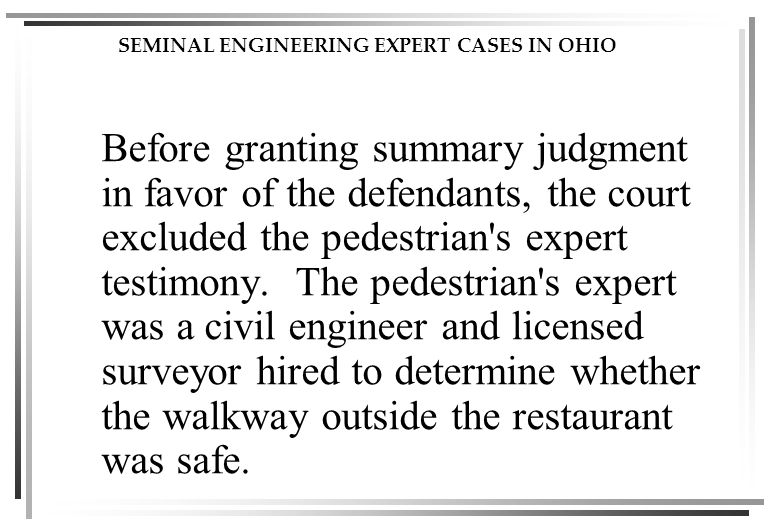 SEMINAL ENGINEERING EXPERT CASES IN OHIO Before granting summary judgment in favor of the defendants, the court excluded the pedestrian s expert testimony.