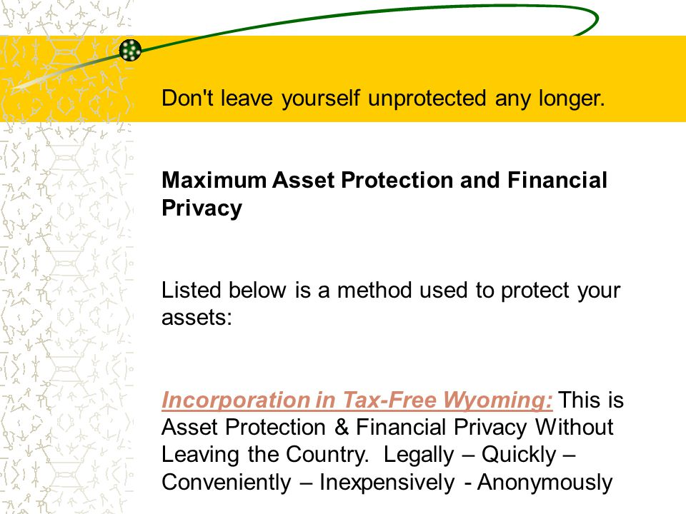 Don't leave yourself unprotected any longer. Maximum Asset Protection and Financial Privacy Listed below is a method used to protect your assets: Inco