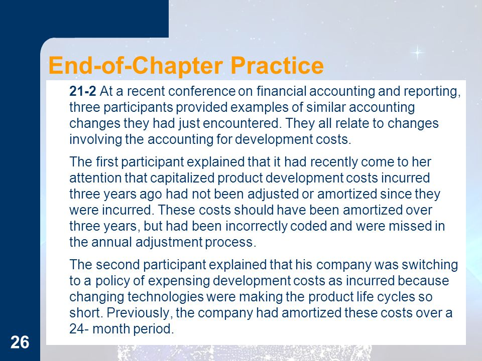 End-of-Chapter Practice 21-2 At a recent conference on financial accounting and reporting, three participants provided examples of similar accounting changes they had just encountered.