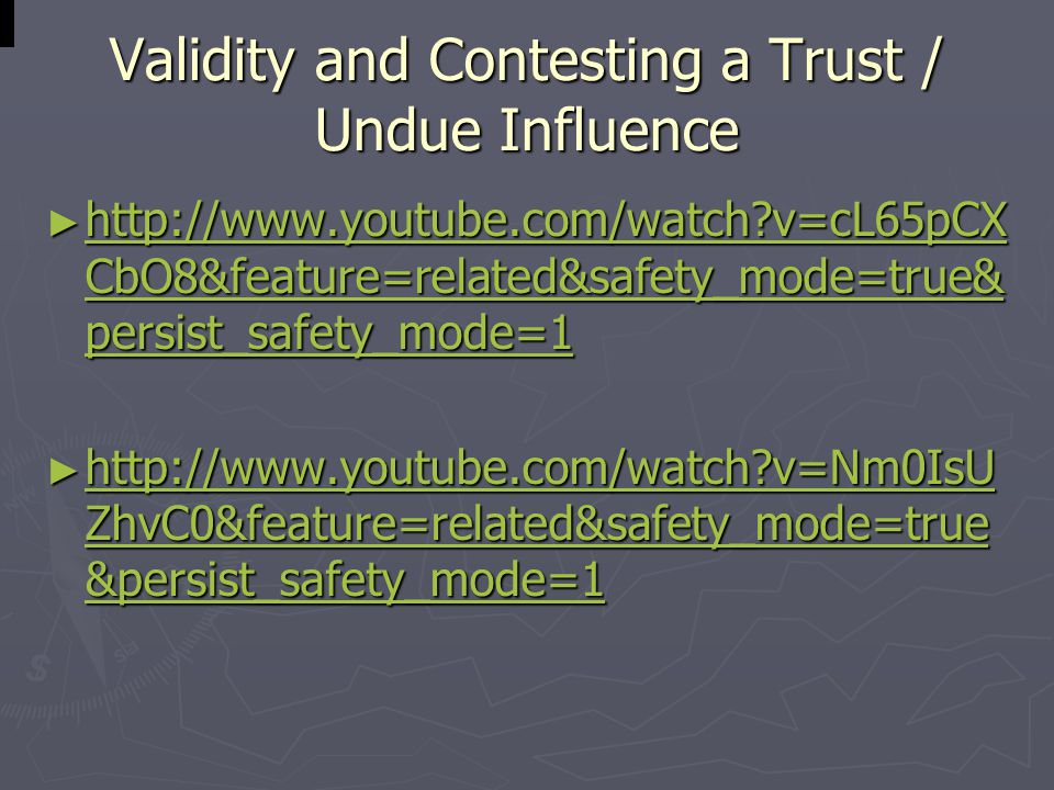 Validity and Contesting a Trust / Undue Influence ► http://www.youtube.com/watch?v=cL65pCX CbO8&feature=related&safety_mode=true& persist_safety_mode=