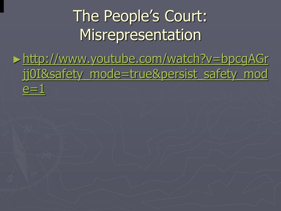 The People's Court: Misrepresentation ► http://www.youtube.com/watch v=bpcgAGr jj0I&safety_mode=true&persist_safety_mod e=1 http://www.youtube.com/watch v=bpcgAGr jj0I&safety_mode=true&persist_safety_mod e=1 http://www.youtube.com/watch v=bpcgAGr jj0I&safety_mode=true&persist_safety_mod e=1