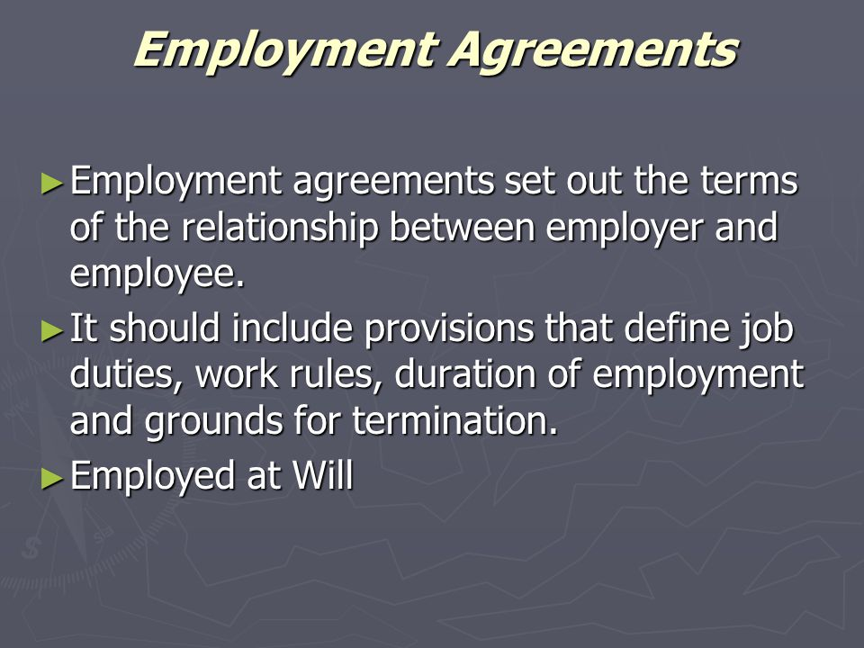 Employment Agreements ► Employment agreements set out the terms of the relationship between employer and employee. ► It should include provisions that