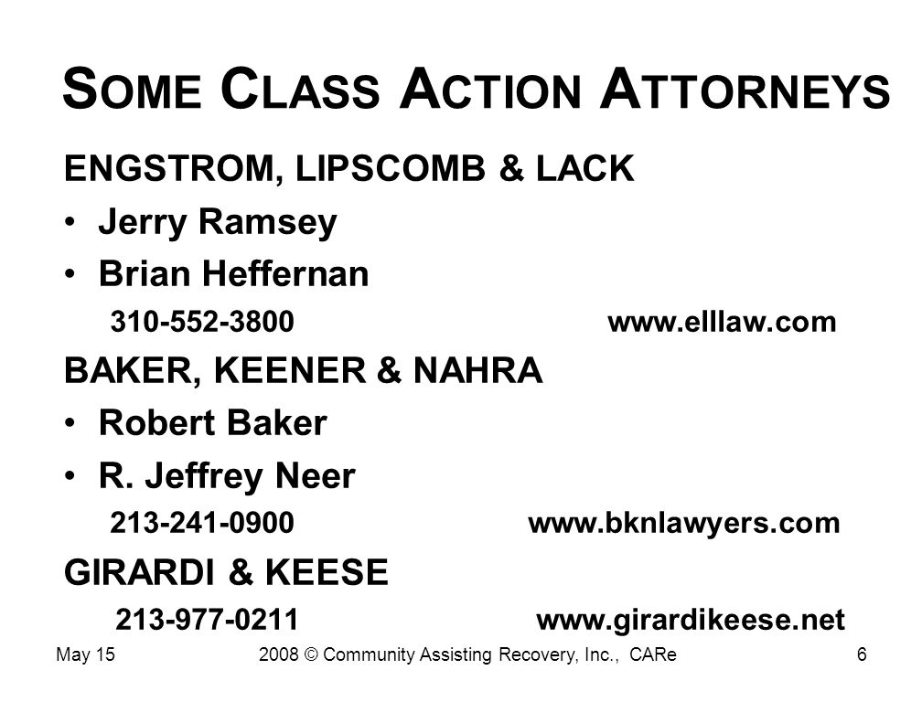 S OME C LASS A CTION A TTORNEYS ENGSTROM, LIPSCOMB & LACK Jerry Ramsey Brian Heffernan 310-552-3800 www.elllaw.com BAKER, KEENER & NAHRA Robert Baker R.