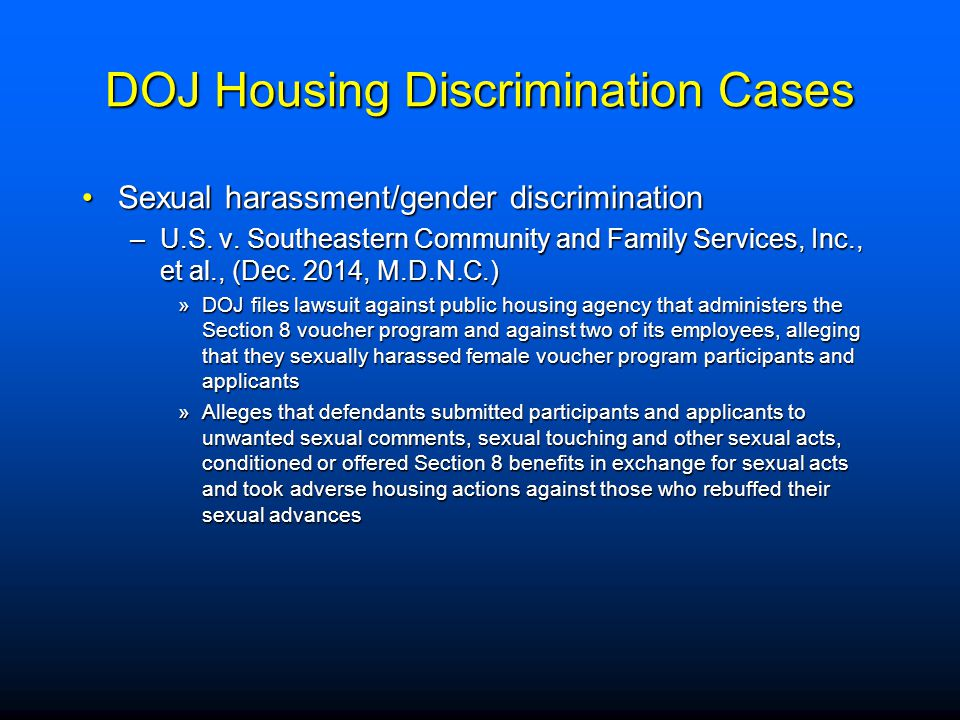 DOJ Housing Discrimination Cases Sexual harassment/gender discriminationSexual harassment/gender discrimination –U.S. v. Southeastern Community and Fa