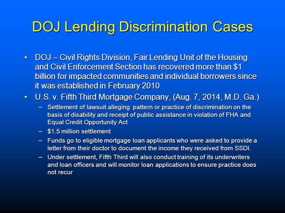 DOJ Lending Discrimination Cases DOJ – Civil Rights Division, Fair Lending Unit of the Housing and Civil Enforcement Section has recovered more than $