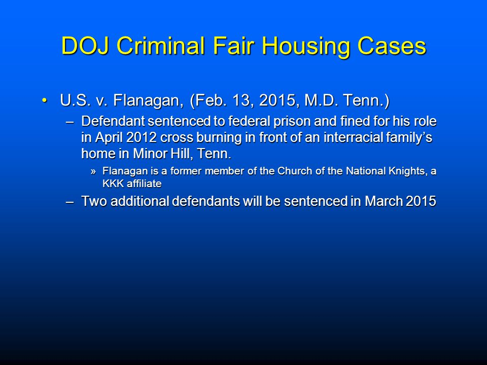 DOJ Criminal Fair Housing Cases U.S. v. Flanagan, (Feb. 13, 2015, M.D. Tenn.)U.S. v. Flanagan, (Feb. 13, 2015, M.D. Tenn.) –Defendant sentenced to fed