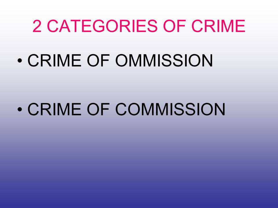 2 CATEGORIES OF CRIME CRIME OF OMMISSION CRIME OF COMMISSION