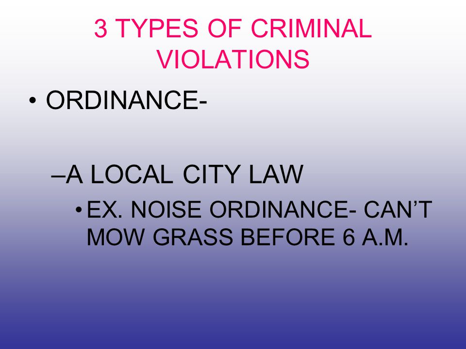 3 TYPES OF CRIMINAL VIOLATIONS ORDINANCE- –A LOCAL CITY LAW EX.