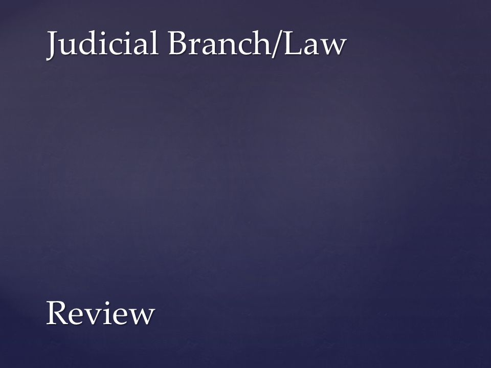 Judicial Branch/Law Review