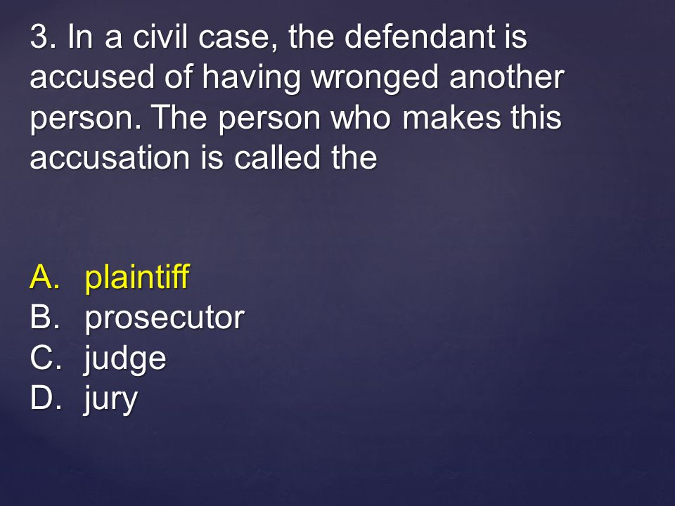 3.In a civil case, the defendant is accused of having wronged another person.