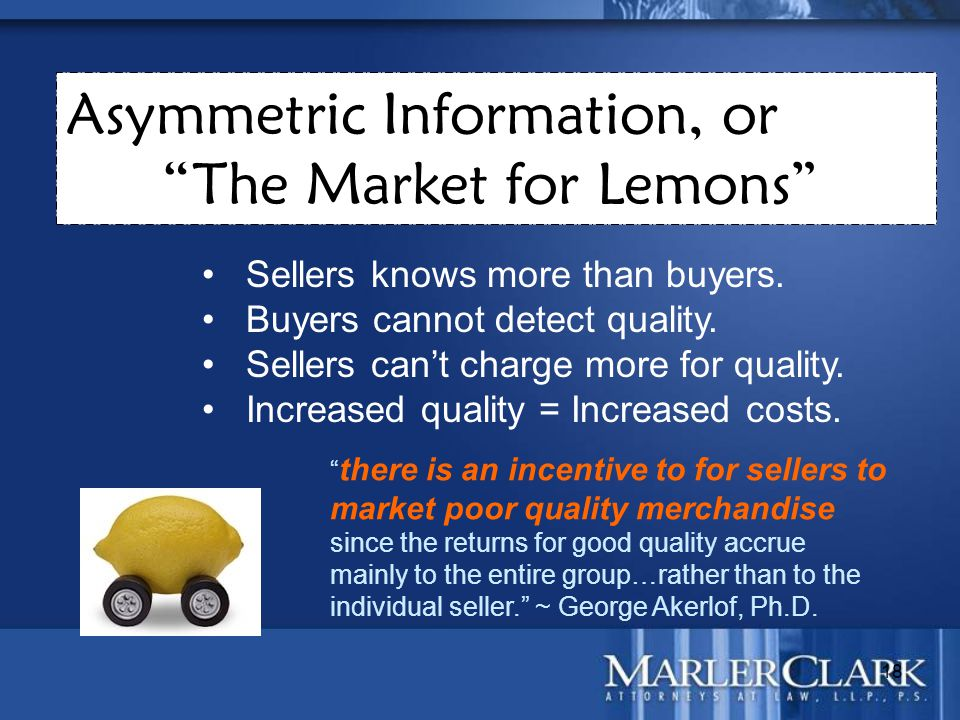 18 Sellers knows more than buyers. Buyers cannot detect quality. Sellers can't charge more for quality. Increased quality = Increased costs. Asymmetri