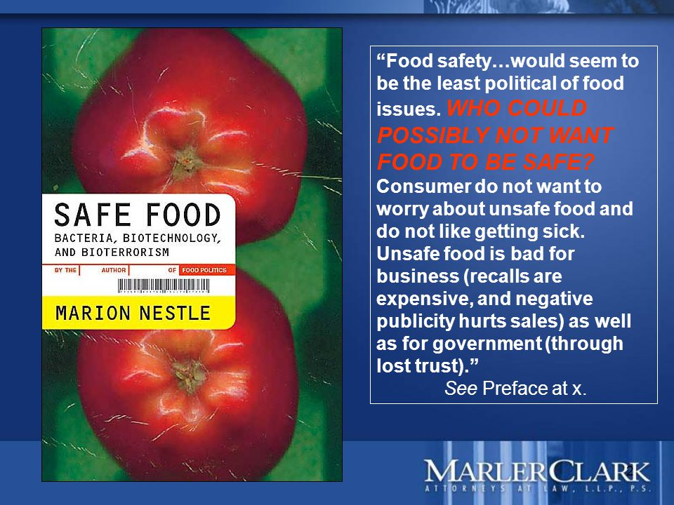 "2 ""Food safety…would seem to be the least political of food issues. WHO COULD POSSIBLY NOT WANT FOOD TO BE SAFE? Consumer do not want to worry about u"