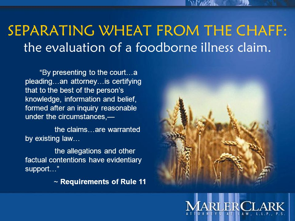 "24 SEPARATING WHEAT FROM THE CHAFF: the evaluation of a foodborne illness claim. ""By presenting to the court…a pleading…an attorney…is certifying that"
