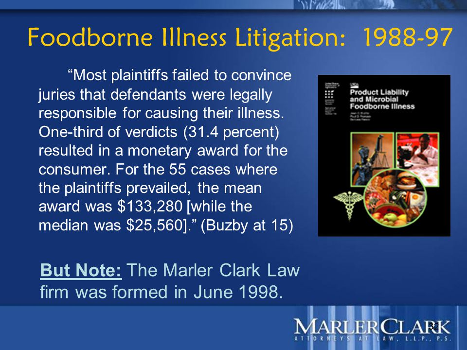 "32 Foodborne Illness Litigation: 1988-97 ""Most plaintiffs failed to convince juries that defendants were legally responsible for causing their illness"