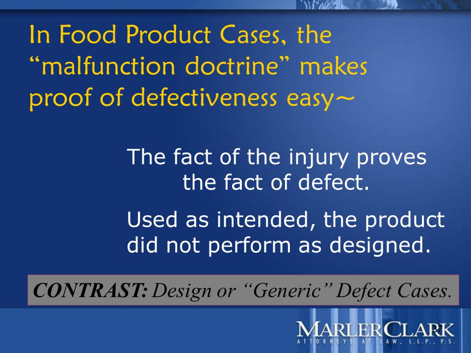 "37 The fact of the injury proves the fact of defect. In Food Product Cases, the ""malfunction doctrine"" makes proof of defectiveness easy~ Used as inte"
