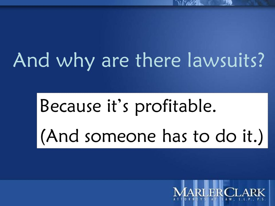 59 And why are there lawsuits? Because it's profitable. (And someone has to do it.)