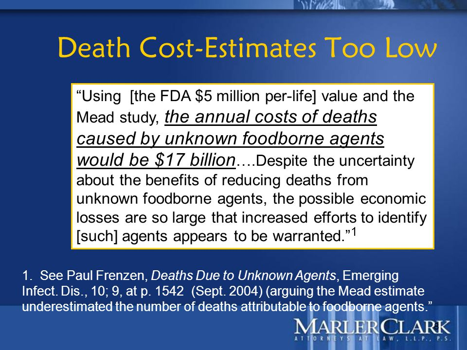 "8 ""Using [the FDA $5 million per-life] value and the Mead study, the annual costs of deaths caused by unknown foodborne agents would be $17 billion …."