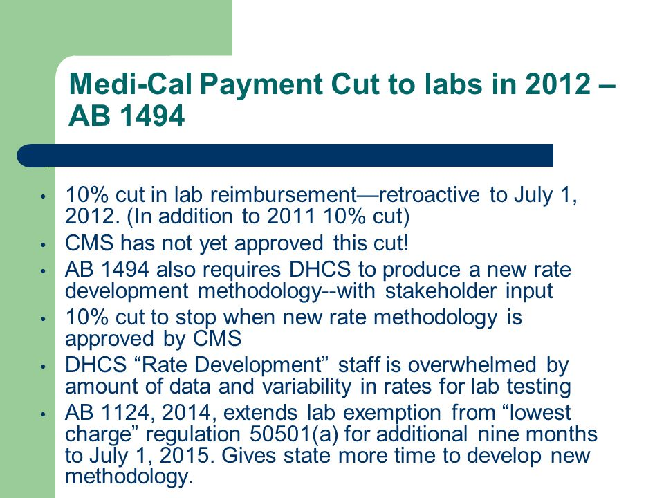 Medi-Cal Payment Cut to labs in 2012 – AB 1494 10% cut in lab reimbursement—retroactive to July 1, 2012.