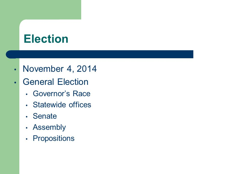 Election November 4, 2014 General Election Governor's Race Statewide offices Senate Assembly Propositions