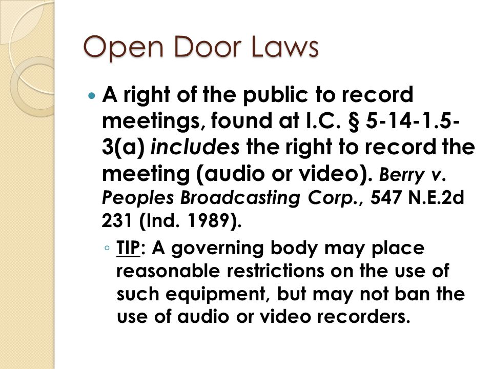 Open Door Laws A right of the public to record meetings, found at I.C. § 5-14-1.5- 3(a) includes the right to record the meeting (audio or video). Ber
