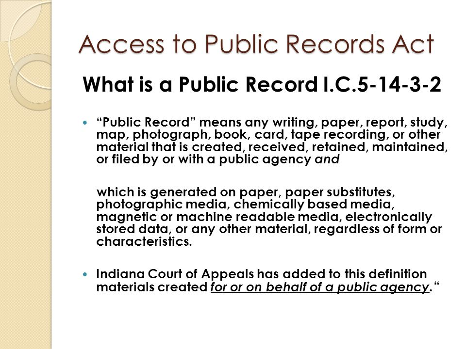 """Access to Public Records Act What is a Public Record I.C.5-14-3-2 """"Public Record"""" means any writing, paper, report, study, map, photograph, book, card"""