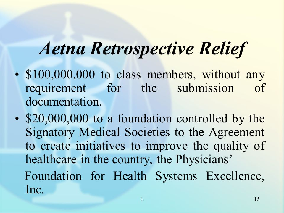 1 Aetna Retrospective Relief $100,000,000 to class members, without any requirement for the submission of documentation.