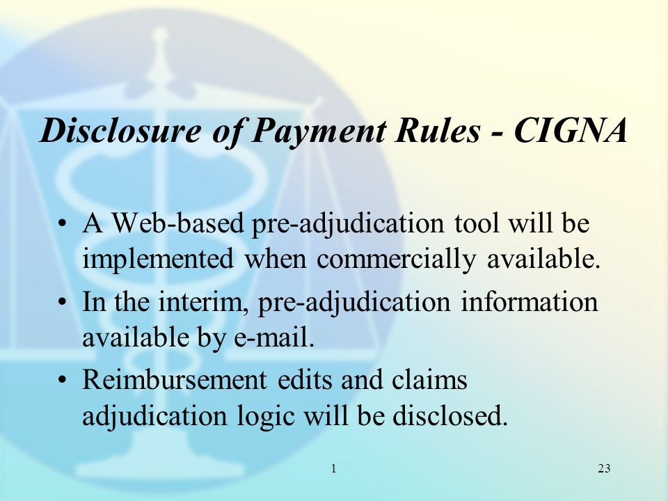 1 Disclosure of Payment Rules - CIGNA A Web-based pre-adjudication tool will be implemented when commercially available.
