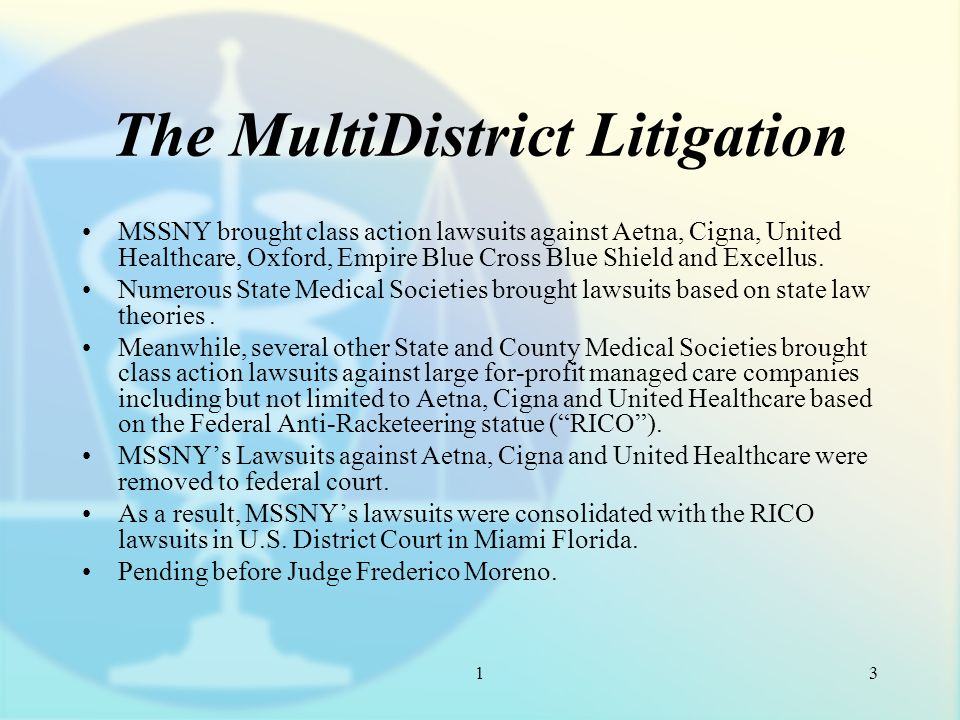 1 The MultiDistrict Litigation MSSNY brought class action lawsuits against Aetna, Cigna, United Healthcare, Oxford, Empire Blue Cross Blue Shield and Excellus.