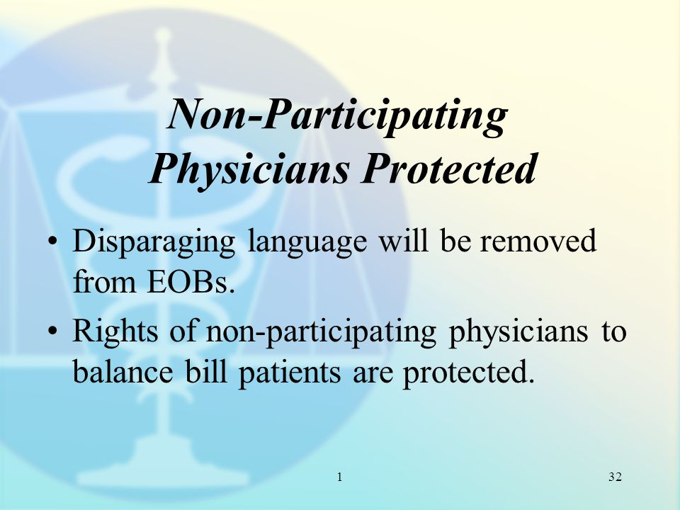 1 Non-Participating Physicians Protected Disparaging language will be removed from EOBs.