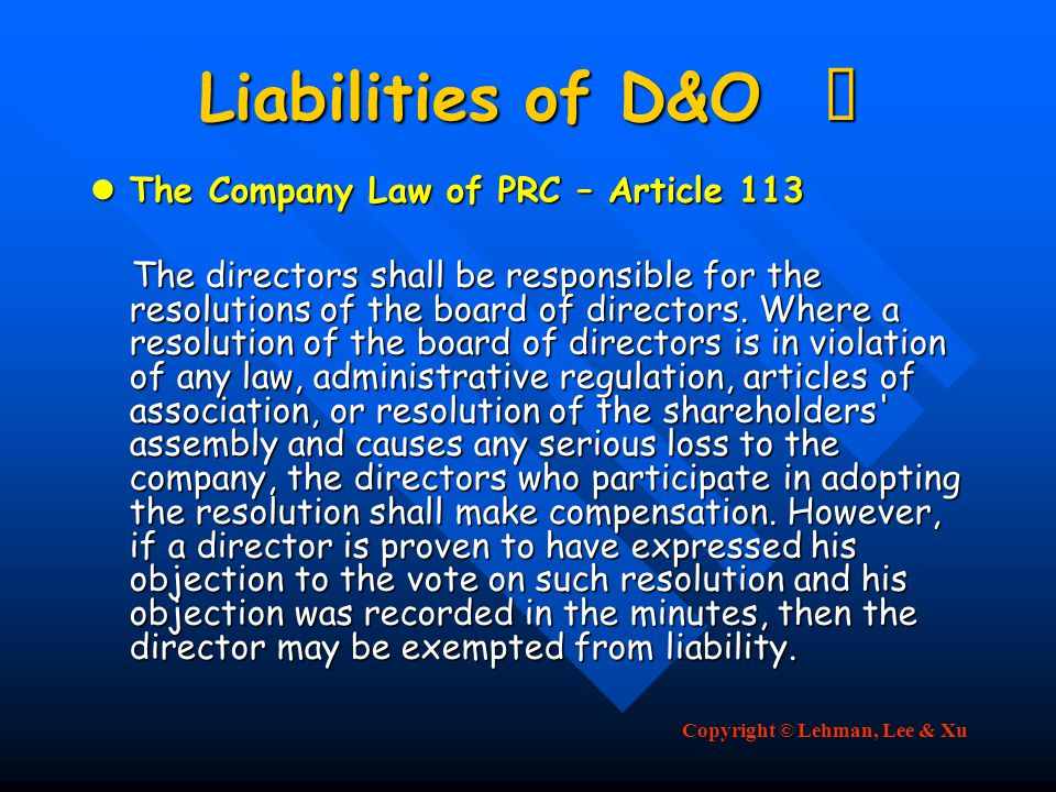 Copyright © Lehman, Lee & Xu Liabilities of D&O Ⅱ The Company Law of PRC – Article 113 The Company Law of PRC – Article 113 The directors shall be responsible for the resolutions of the board of directors.