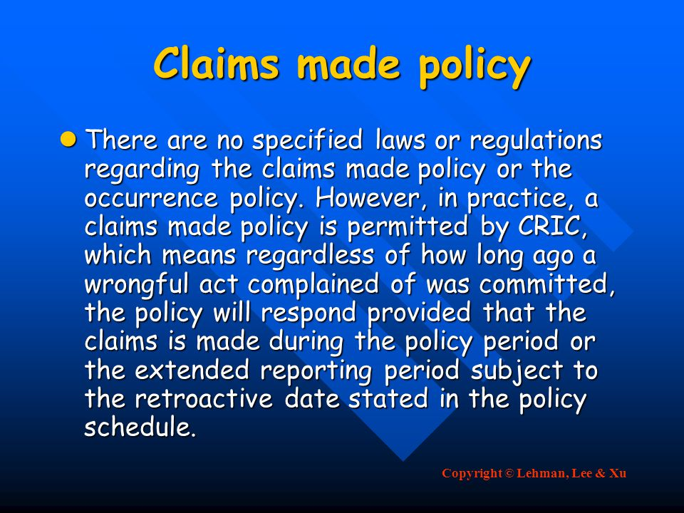Copyright © Lehman, Lee & Xu Claims made policy There are no specified laws or regulations regarding the claims made policy or the occurrence policy.