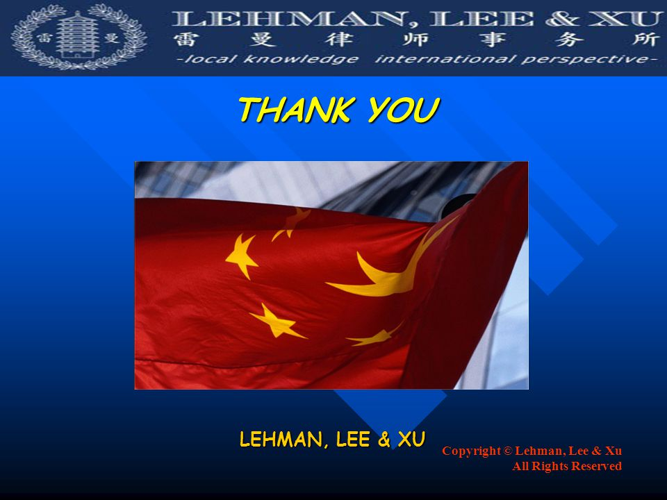 Copyright © Lehman, Lee & Xu All Rights Reserved THANK YOU LEHMAN, LEE & XU