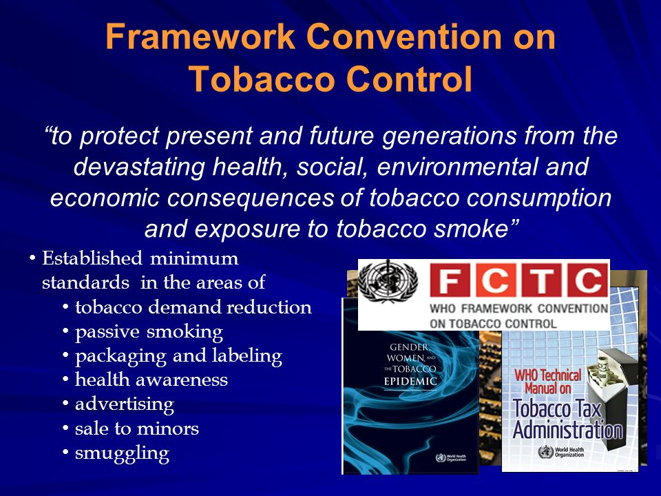 "Framework Convention on Tobacco Control ""to protect present and future generations from the devastating health, social, environmental and economic con"