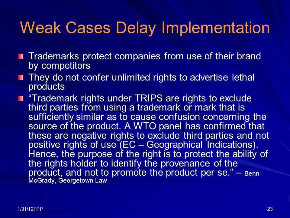 1/31/12TPP23 Weak Cases Delay Implementation Trademarks protect companies from use of their brand by competitors They do not confer unlimited rights t