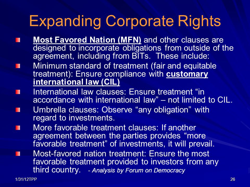 1/31/12TPP26 Expanding Corporate Rights Most Favored Nation (MFN) and other clauses are designed to incorporate obligations from outside of the agreem