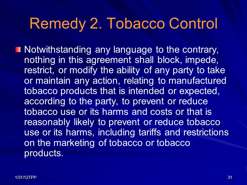 1/31/12TPP31 Remedy 2. Tobacco Control Notwithstanding any language to the contrary, nothing in this agreement shall block, impede, restrict, or modif