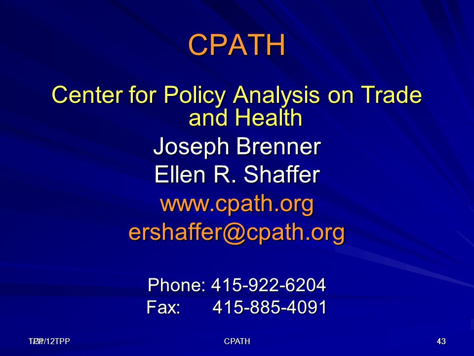 1/31/12TPP43TPP CPATH 43 CPATH Center for Policy Analysis on Trade and Health Joseph Brenner Ellen R. Shaffer www.cpath.orgershaffer@cpath.org Phone:
